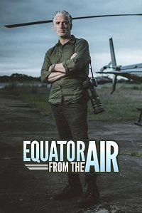 Сериал Экватор с Воздуха смотреть онлайн бесплатно все серии